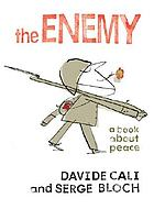 The enemy : a book about peace
