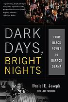 Dark days, bright nights : from Black power to Barack Obama