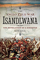 ANGLO ZULU WAR - ISANDLWANA : the revelation of a disaster.