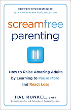 Screamfree parenting : the revolutionary approach to raising your kids by keeping your cool