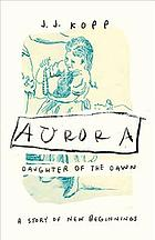 Aurora, daughter of the dawn : a story of new beginnings