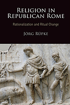 Religion in republican Rome : rationalization and religious change