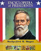 Rutherford B. Hayes : nineteenth president of the United States