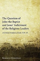 The question of John the Baptist and Jesus' indictment of the religious leaders : a critical analysis of Luke 7:18-35