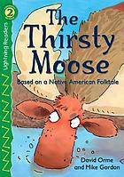 The thirsty moose : based on a Native American folktale