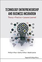 Technology entrepreneurship and business incubation : theory, practice, lessons learned