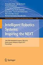 Intelligent robotics systems: inspiring the NEXT : 16th FIRA RoboWorld Congress, FIRA 2013, Kuala Lumpur, Malaysia, August 24-29, 2013 : proceedings