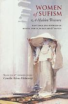 Women of Sufism : a hidden treasure : writings and stories of mystic poets, scholars & saints
