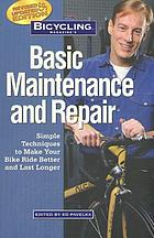 Bicycling magazine's basic maintenance and repair : simple techniques to make your bike ride better and last longer