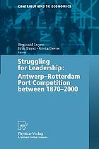 Struggling for leadership : Antwerp-Rotterdam port competition between 1870-2000