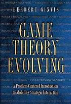 Game theory evolving : a problem-centered introduction to modeling strategic behavior