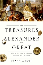 The treasures of Alexander the Great : how one man's wealth shaped the world