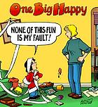 One big happy : none of this fun is my fault!