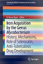 Iron acquisition by the Genus Mycobacterium : history, mechanisms, role of Siderocalin, anti-tuberculosis drug development