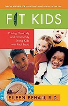 Fit kids : raising physically and emotionally strong kids with real food