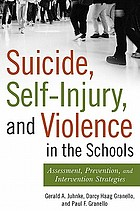 Suicide, self-injury, and violence in the schools : assessment, prevention, and intervention strategies