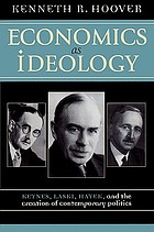 Economics as ideology : Keynes, Laski, Hayek, and the creation of contemporary politics