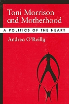 Toni Morrison and motherhood : a politics of the heart