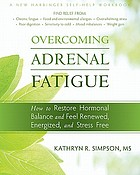 Overcoming adrenal fatigue : how to restore hormonal balance and feel renewed, energized, and stress free