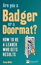 Are you a badger or a doormat? : how to be a leader who gets results