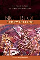 Nights of storytelling : a cultural history of Kanaky - New Caledonia