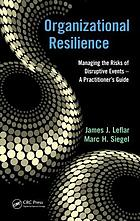 Organizational resilience : managing the risks of disruptive events : a practitioner's guide
