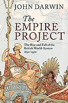 The empire project : the rise and fall of the British world-system, 1830-1970