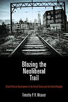 Blazing the neoliberal trail : urban political development in the United States and the United Kingdom