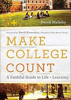 Make college count : a faithful guide to life and learning