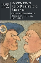 Inventing and resisting Britain : cultural identities in Britain and Ireland, 1685-1789