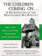 The children coming on : a retrospective of the Montgomery bus boycott : and the oral histories of boycott participants