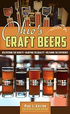 Ohio's craft beers : discovering the variety, enjoying the quality, relishing the experience