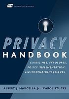 Privacy handbook : guidelines, exposures, policy implementation, and international issues