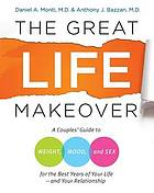 The great life makeover : a couples' guide to weight, mood, and sex for the best years of your life-- and your relationship