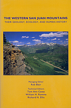 The western San Juan Mountains : their geology, ecology, and human history