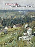 In Monet's light : Theodore Robinson at Giverny