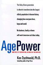 Age power : how the 21st century will be ruled by the new old