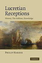 Lucretian receptions : history, the sublime, knowledge