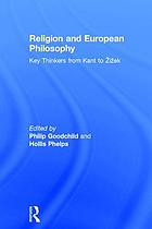 Religion and European philosophy : key thinkers from Kant to Žižek
