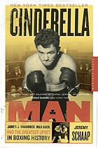 Cinderella Man : James J. Braddock, Max Baer, and the greatest upset in boxing history