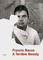 Francis Bacon : a terrible beauty