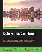 Kubernetes cookbook : learn how to automate and manage your Linux containers and improve the overall performance of your system