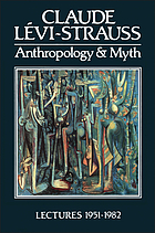 Anthropology and myth : lectures, 1951-1982