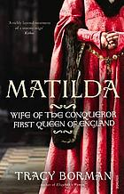 Matilda : wife of the Conqueror, Queen of England