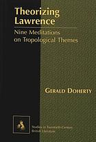 Theorizing Lawrence : nine meditations on tropological themes