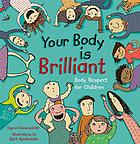 Your body is brilliant : body respect for children
