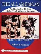 The All American : an illustrated history of the 82nd Airborne Division, 1917-to the present