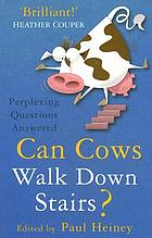 Can cows walk down stairs? : perplexing questions answered