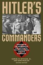 Hitler's commanders : officers of the Wehrmacht, the Luftwaffe, the Kriegsmarine, and the Waffen-SS