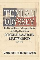Texian odyssey : the life and times of a forgotten patriot of the republic of Texas: Colonel Eleazar Louis Ripley Wheelock (1793-1847)